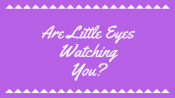 are-little-eyeswatching-you
