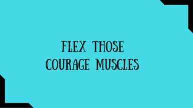 flex-those-courage-muscles