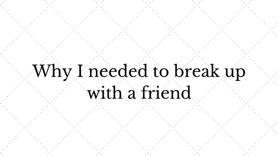 why-i-needed-to-break-up-with-a-friend